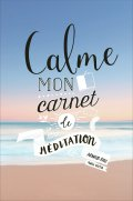 Calme. Mon carnet de méditation, d'Arnaud Riou