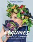 Légumes, ils vont vous surprendre, de Maïtena Biraben