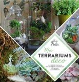 Mes terrariums déco, de Flore Palix