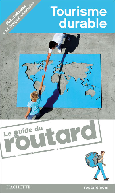 Guide du Routard Tourisme durable, Edition 2009/2010