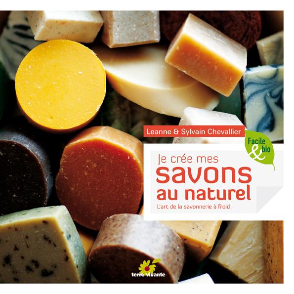 Je créé mes savons au naturel, de Leanne et Sylvain  Chevallier