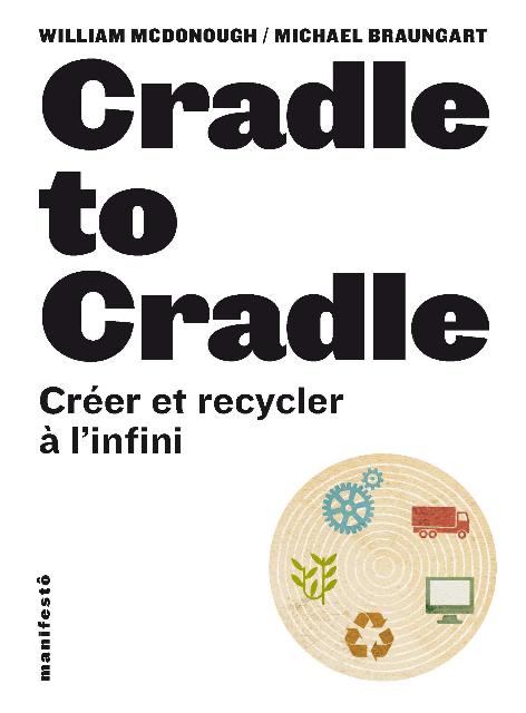 Cradle to cradle, de William Mcdonough et Michael Braungart