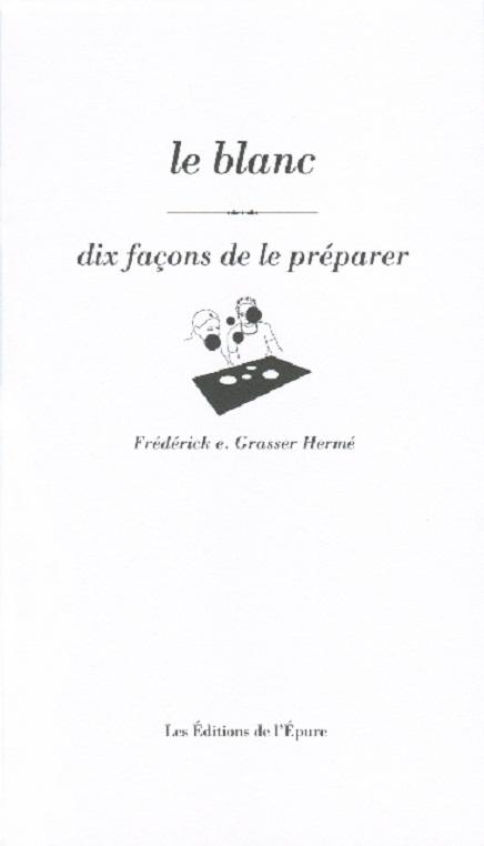 Le Blanc, dix façons de le préparer, de Frédérick e. Grasser Hermé