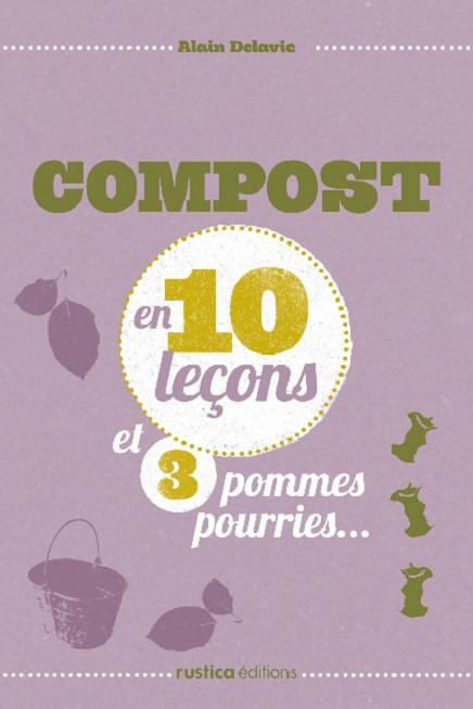 Compost en 10 leçons, et 3 pommes pourries, Alain Delavie