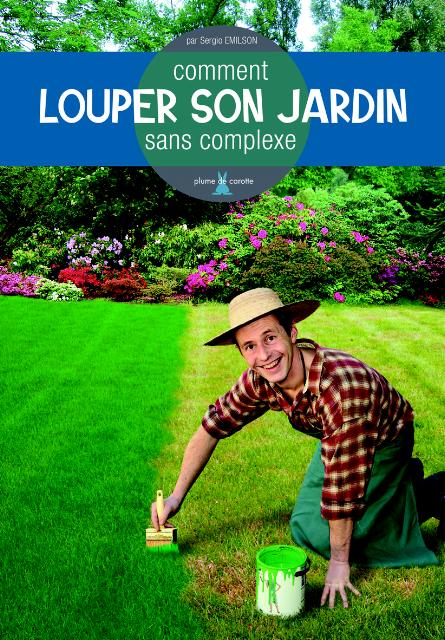 Comment louper son jardin sans complexe, de Sergio Emilson
