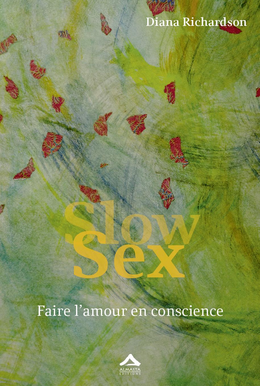 slow sex faire l amour en conscience de diana richardson. Black Bedroom Furniture Sets. Home Design Ideas