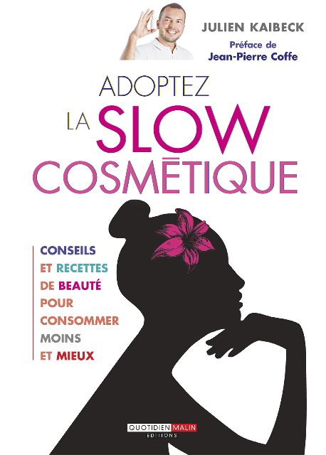 Adoptez la Slow cosmétique, de Julien Kaibeck