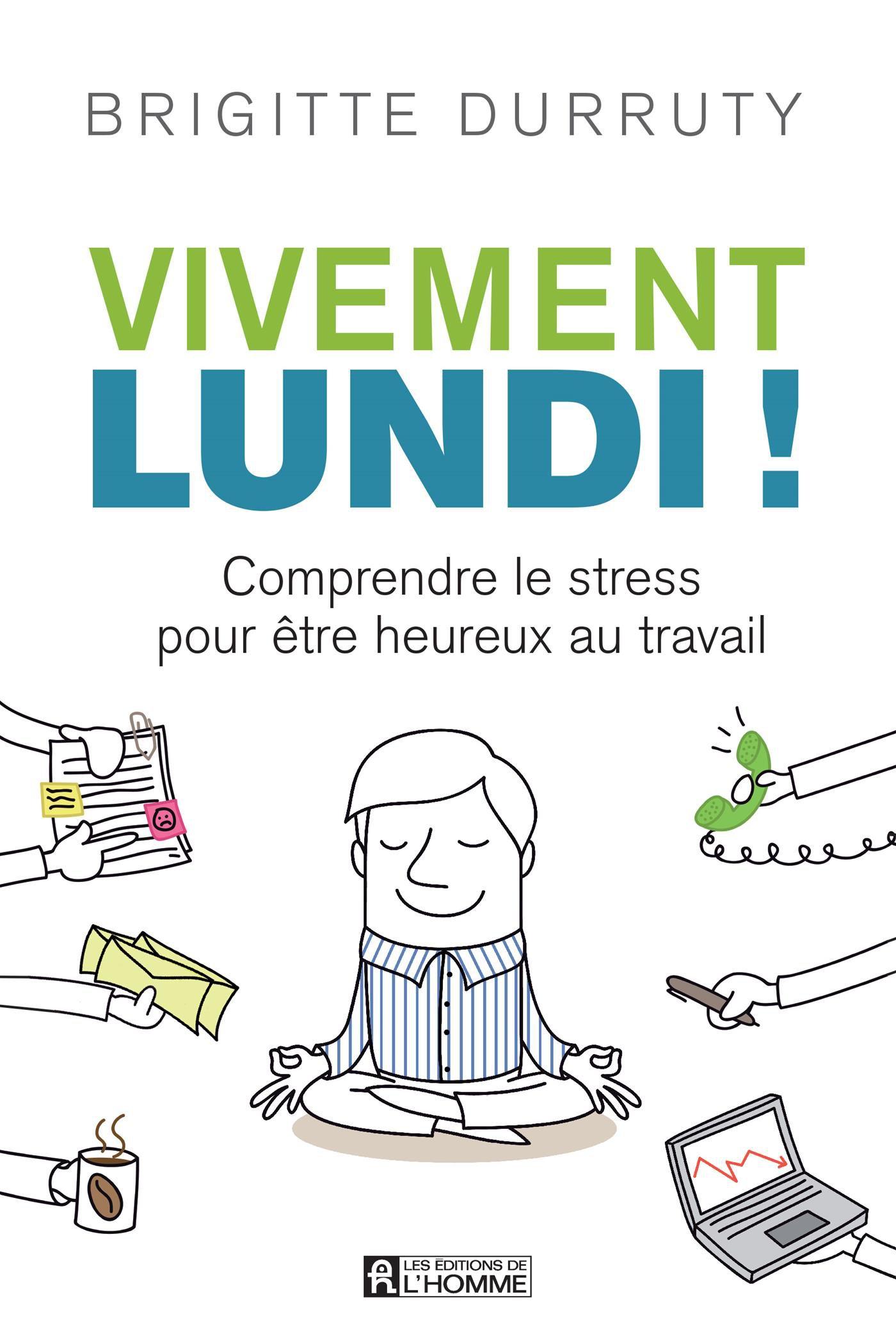 Vivement lundi! Comprendre le stress pour être heureux au travail, de Brigitte Durruty