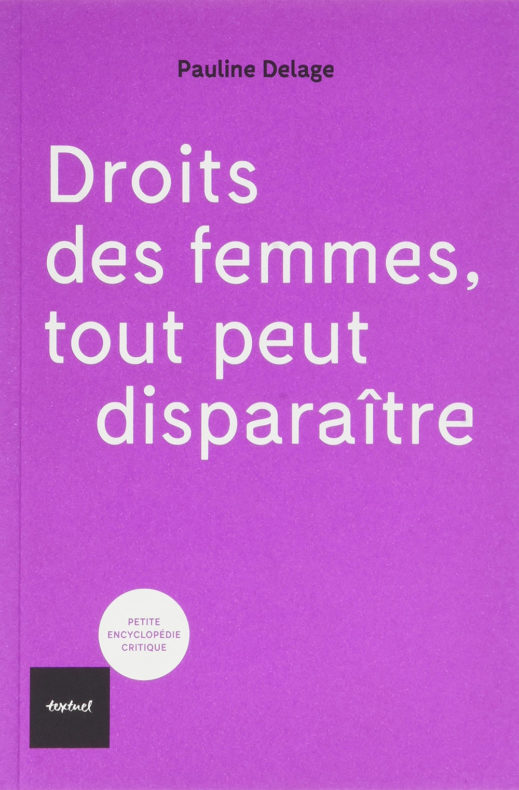 Droits des femmes, tout peut disparaître, de Pauline Delage.